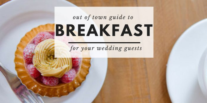 out of towners guide to breakfast for wedding guests